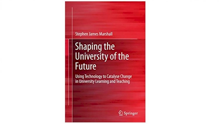 Shaping the University of the Future: Using Technology to Catalyse Change in University Learning and Teaching